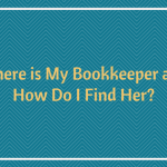 Where is my bookkeeper and how do I find her?